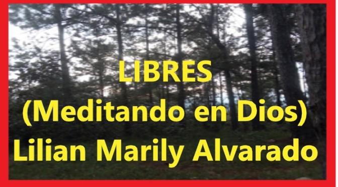 ¡Libres! (Meditando en Dios) Lilian Marily Alvarado 📢❤️